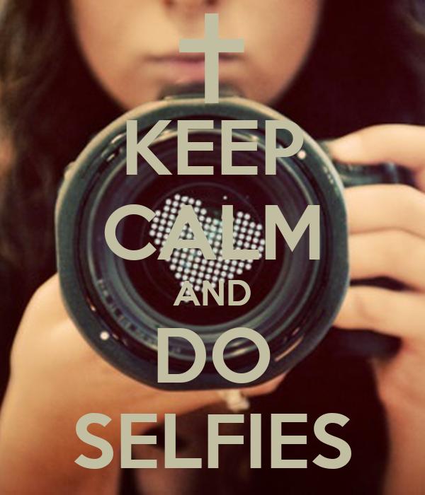 KEEP CALM AND DO SELFIES