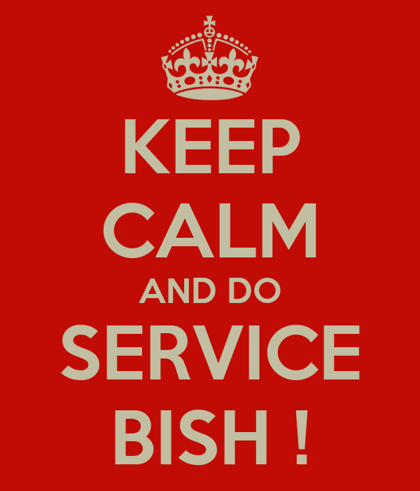 KEEP CALM AND DO SERVICE BISH !