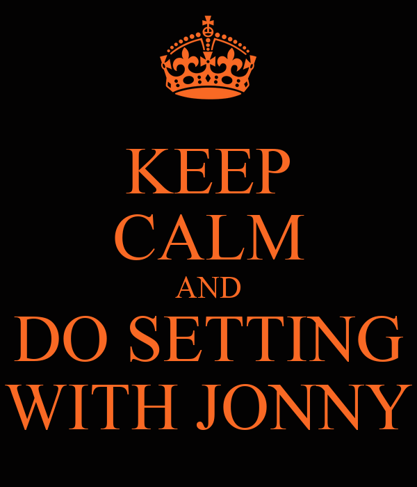 KEEP CALM AND DO SETTING WITH JONNY