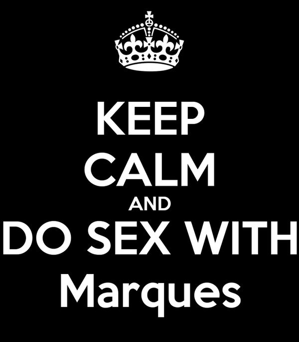 KEEP CALM AND DO SEX WITH Marques