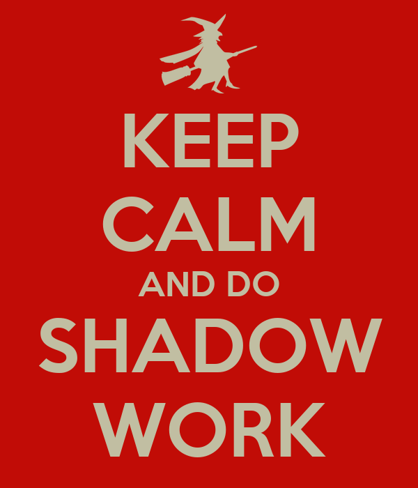 KEEP CALM AND DO SHADOW WORK