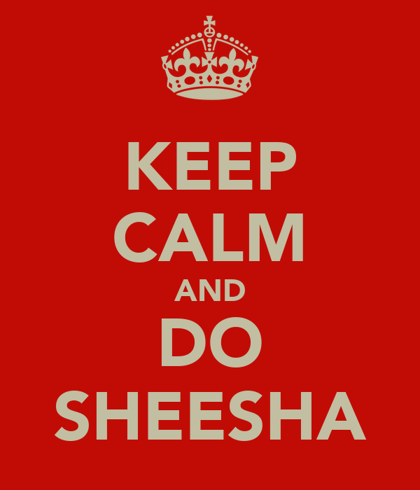 KEEP CALM AND DO SHEESHA
