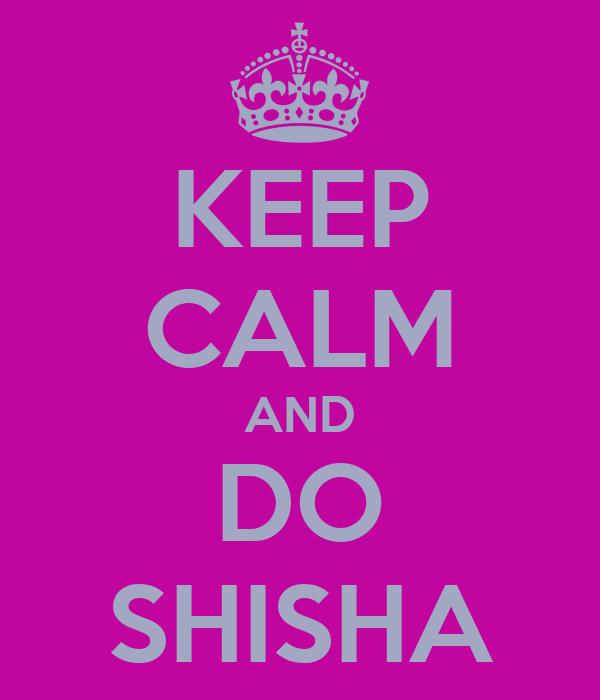 KEEP CALM AND DO SHISHA