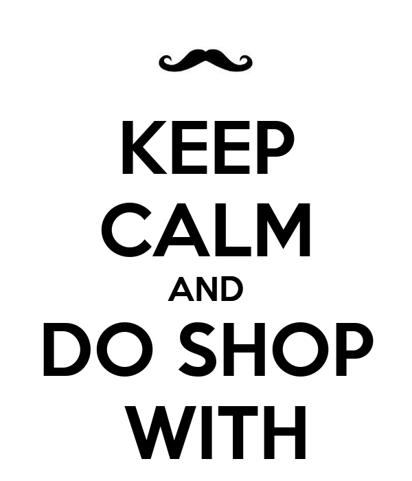 KEEP CALM AND DO SHOP  WITH