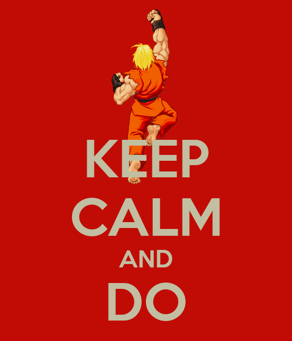 KEEP CALM AND DO SHORYUKEN