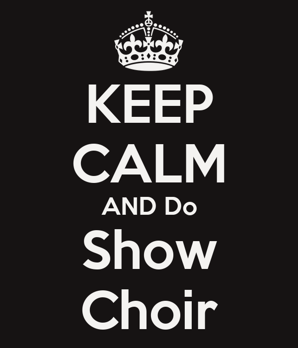 KEEP CALM AND Do Show Choir
