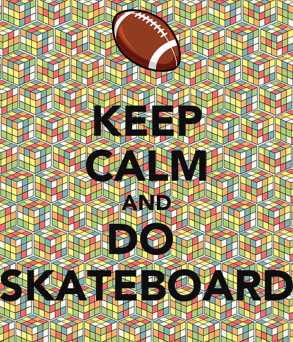 KEEP CALM AND DO  SKATEBOARD