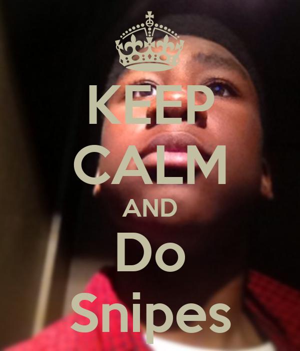 KEEP CALM AND Do Snipes