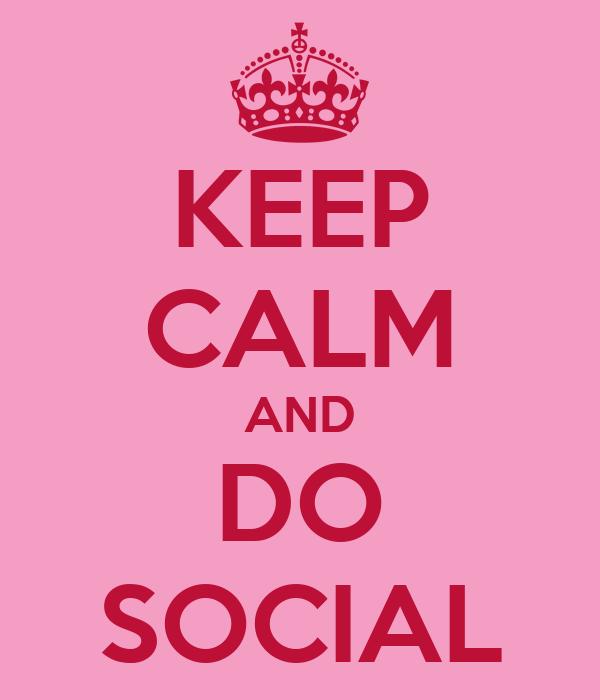 KEEP CALM AND DO SOCIAL