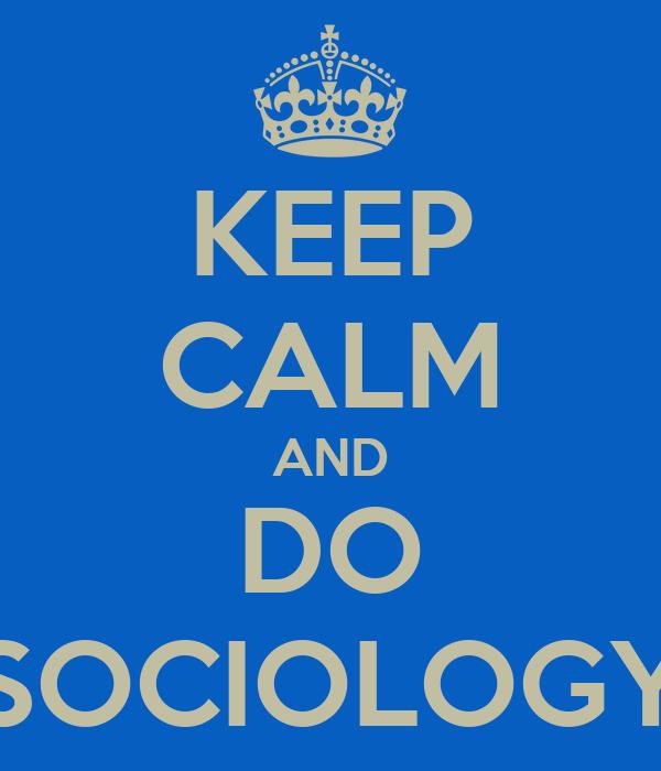 KEEP CALM AND DO SOCIOLOGY