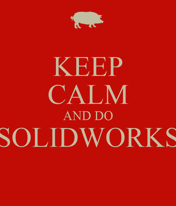KEEP CALM AND DO SOLIDWORKS