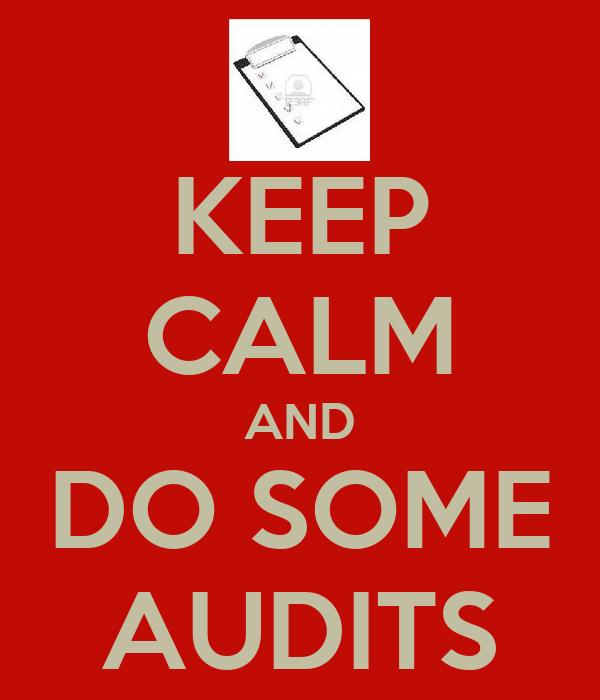 KEEP CALM AND DO SOME AUDITS
