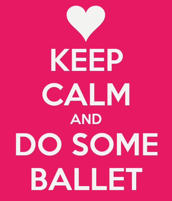KEEP CALM AND DO SOME BALLET