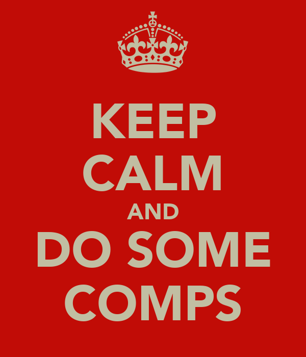 KEEP CALM AND DO SOME COMPS