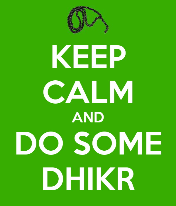 KEEP CALM AND DO SOME DHIKR