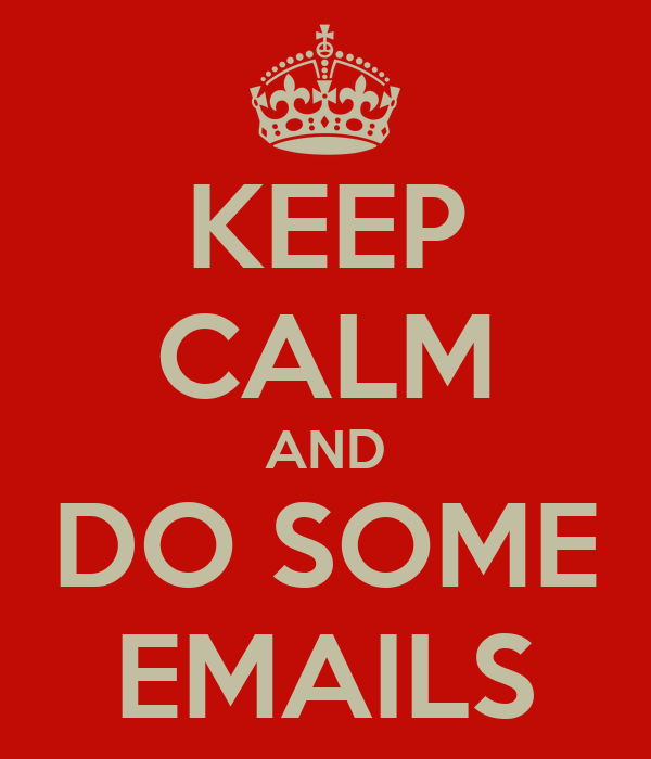 KEEP CALM AND DO SOME EMAILS