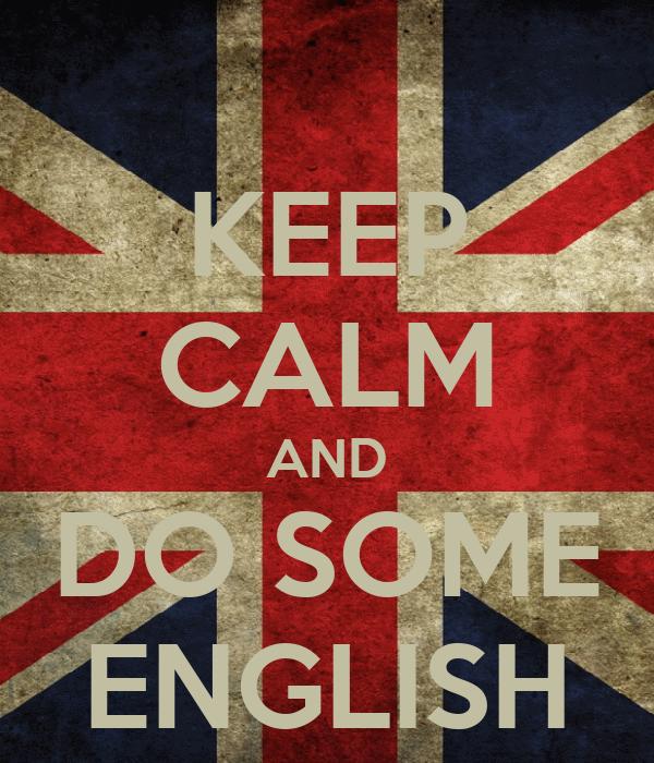 KEEP CALM AND DO SOME ENGLISH