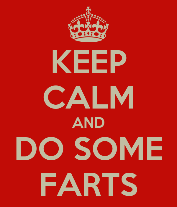 KEEP CALM AND DO SOME FARTS