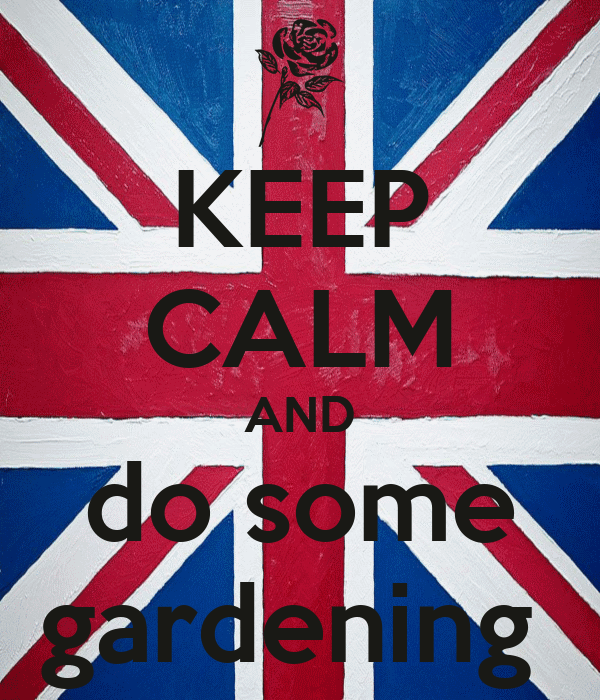 KEEP CALM AND do some gardening