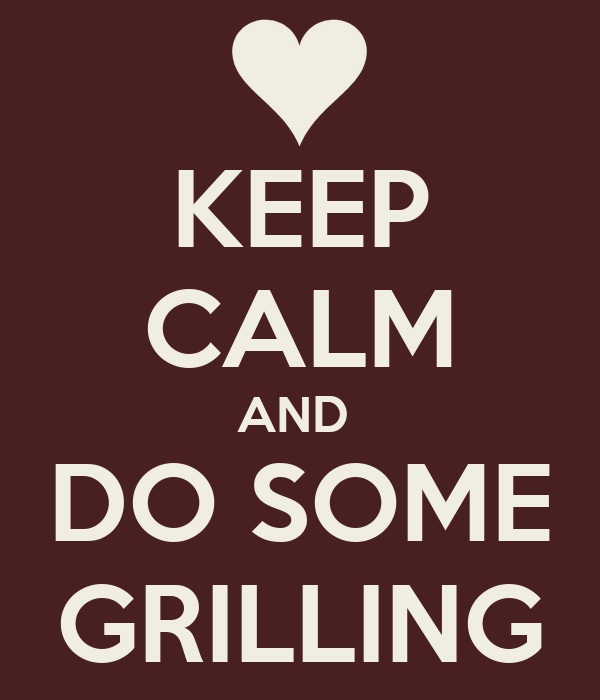 KEEP CALM AND  DO SOME GRILLING