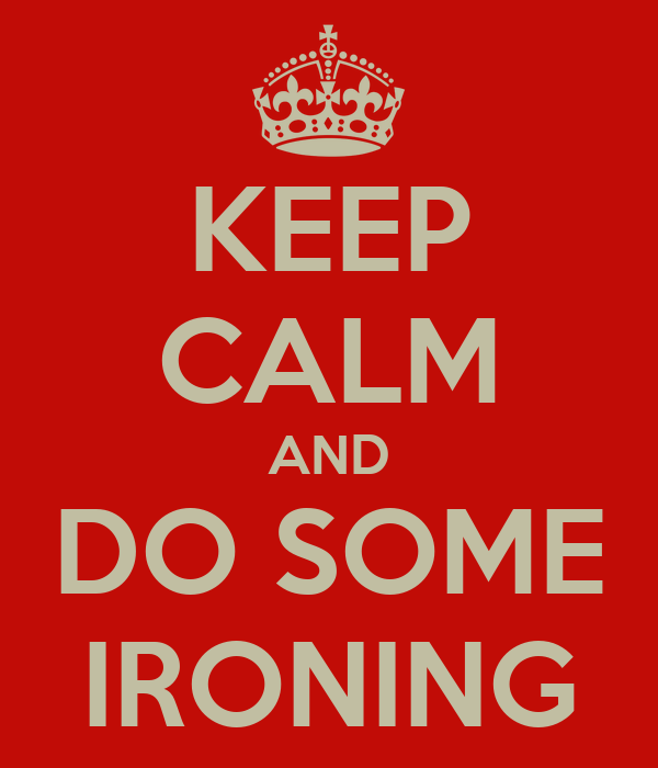 KEEP CALM AND DO SOME IRONING