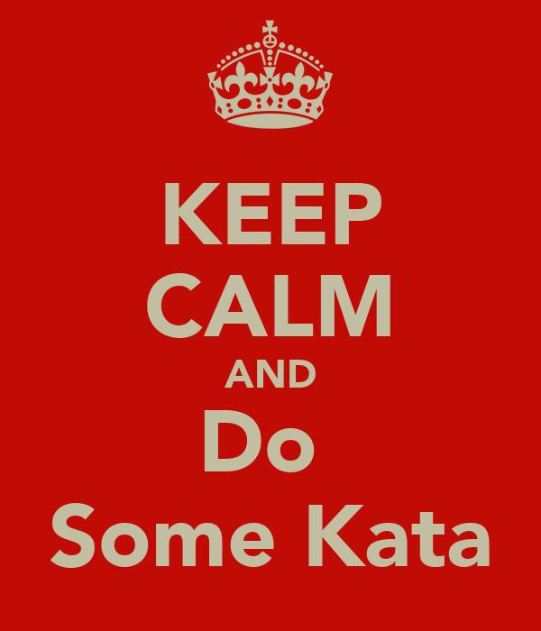 KEEP CALM AND Do  Some Kata