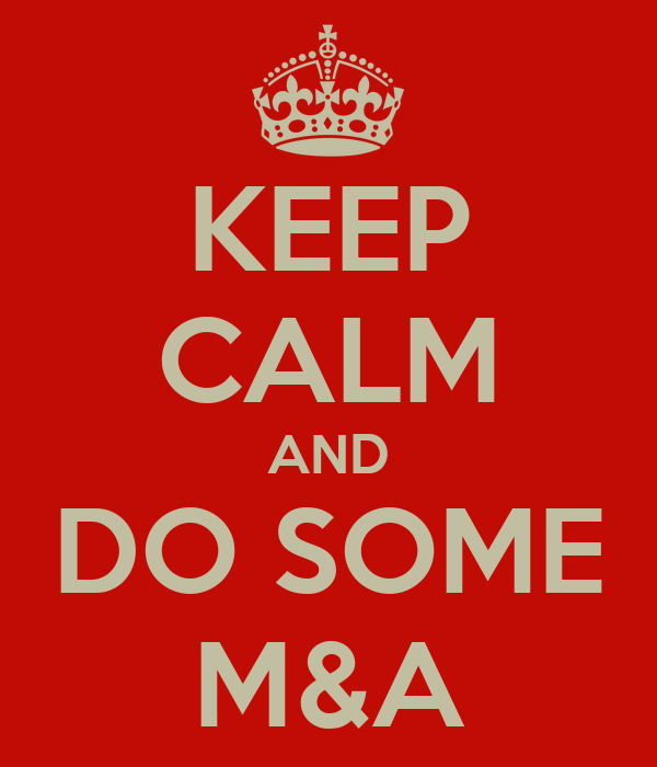 KEEP CALM AND DO SOME M&A