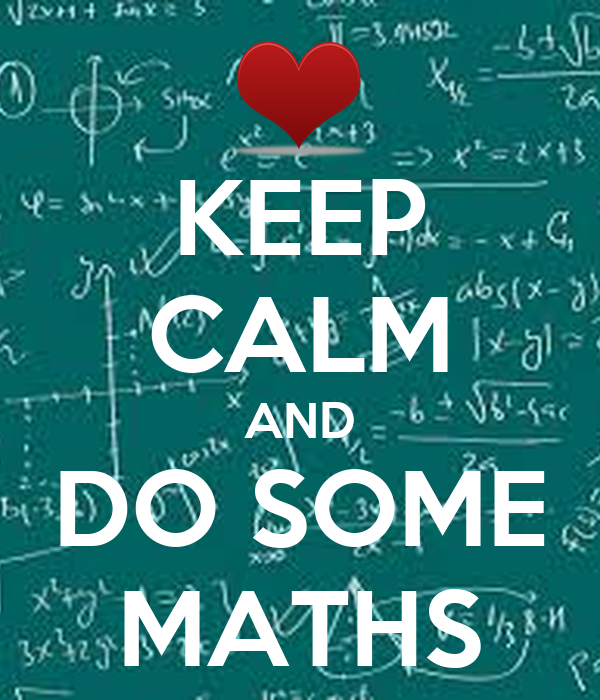 KEEP CALM AND DO SOME MATHS