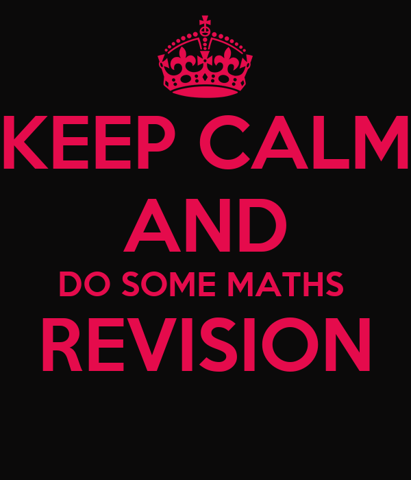 KEEP CALM AND DO SOME MATHS  REVISION