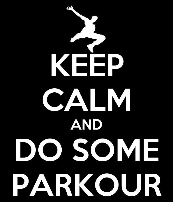 KEEP CALM AND DO SOME PARKOUR