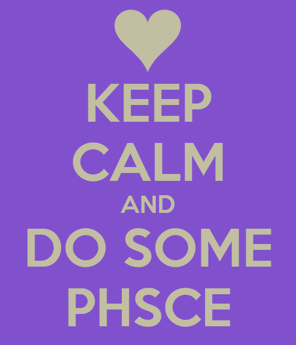 KEEP CALM AND DO SOME PHSCE