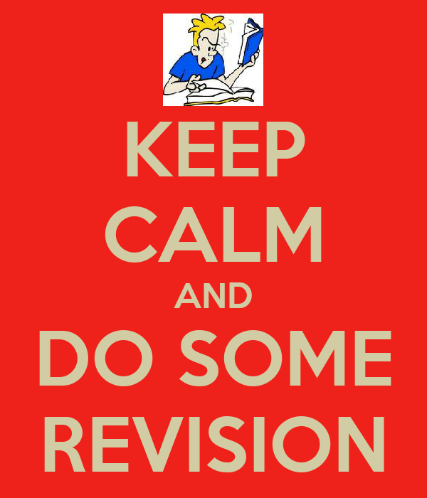 KEEP CALM AND DO SOME REVISION