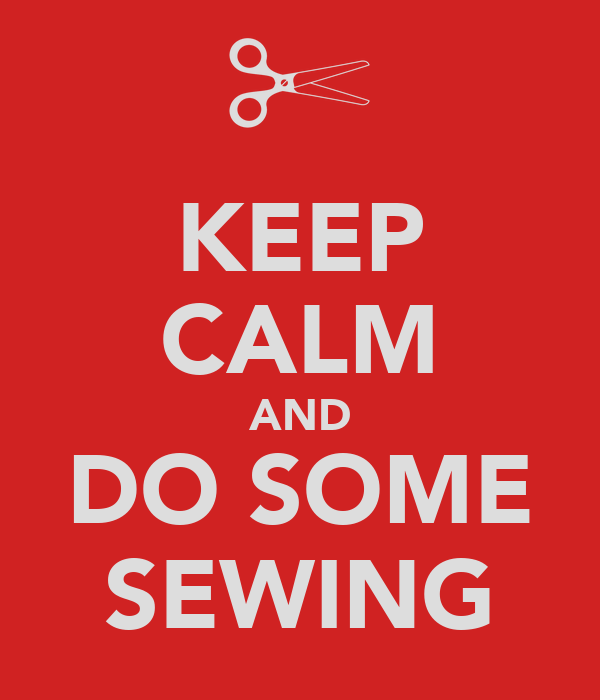 KEEP CALM AND DO SOME SEWING
