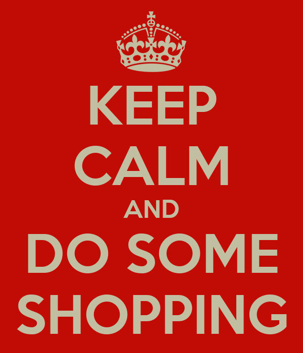 KEEP CALM AND DO SOME SHOPPING