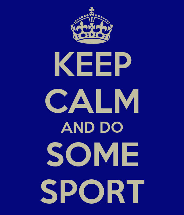 KEEP CALM AND DO SOME SPORT