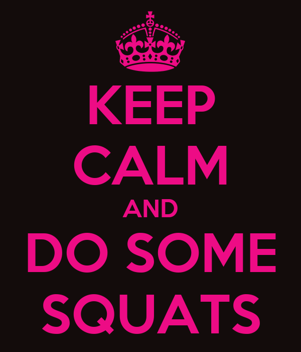 KEEP CALM AND DO SOME SQUATS