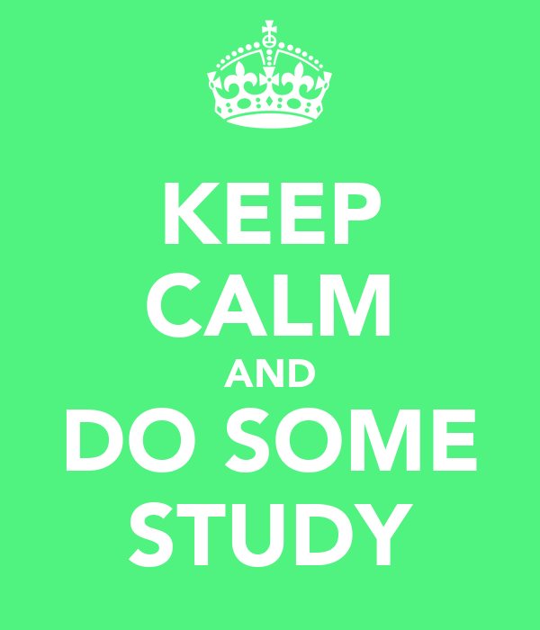 KEEP CALM AND DO SOME STUDY