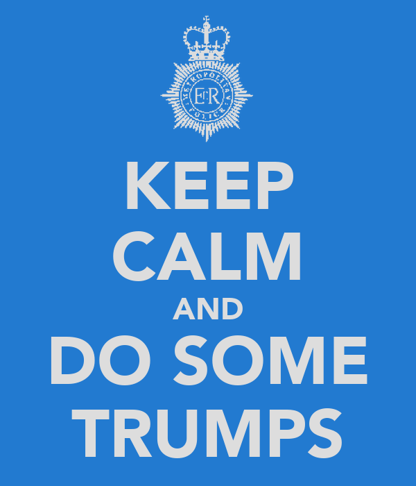 KEEP CALM AND DO SOME TRUMPS