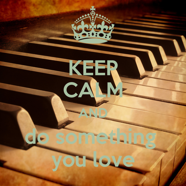 KEEP CALM AND do something  you love