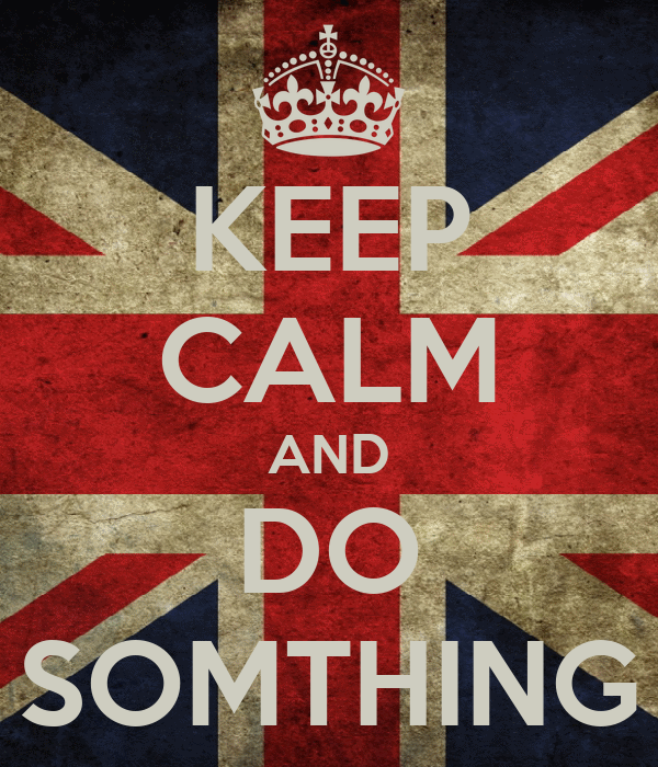 KEEP CALM AND DO SOMTHING