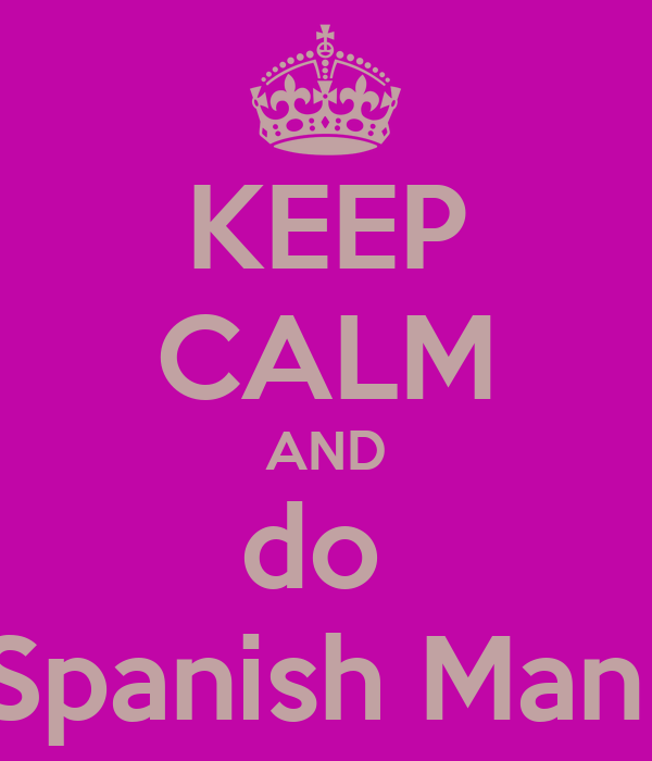 KEEP CALM AND do  Spanish Man