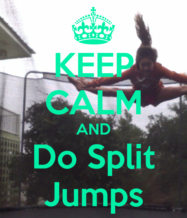 KEEP CALM AND Do Split Jumps