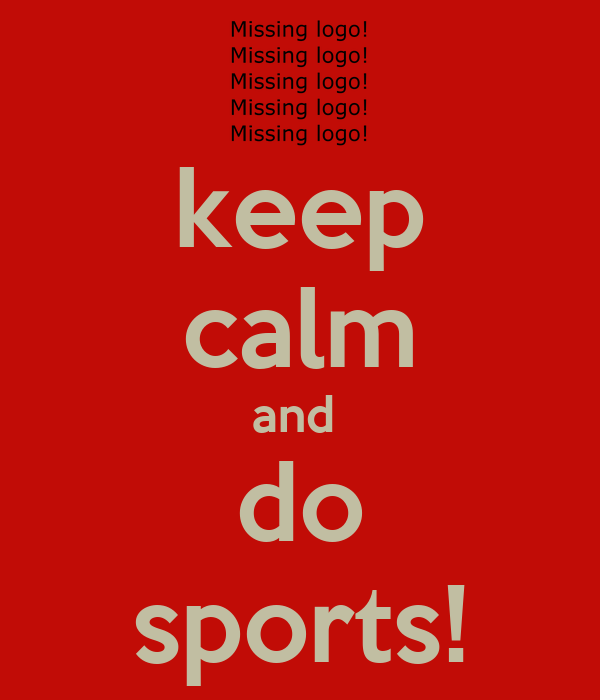 keep calm and  do sports!