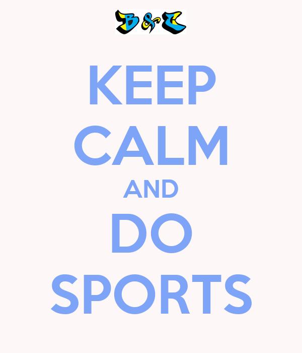 KEEP CALM AND DO SPORTS
