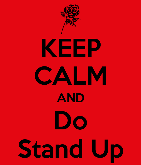 KEEP CALM AND Do Stand Up
