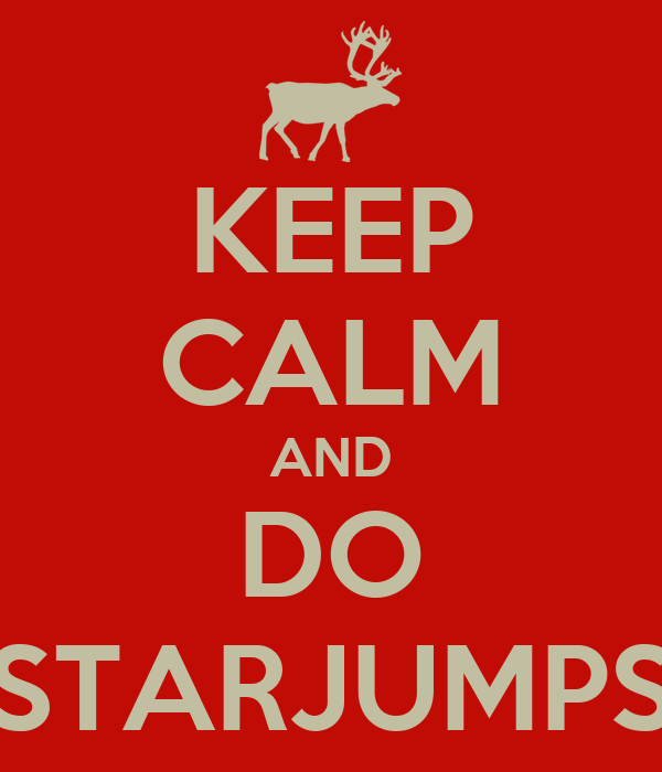 KEEP CALM AND DO STARJUMPS
