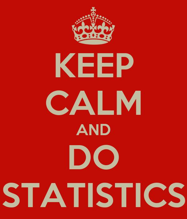 KEEP CALM AND DO STATISTICS