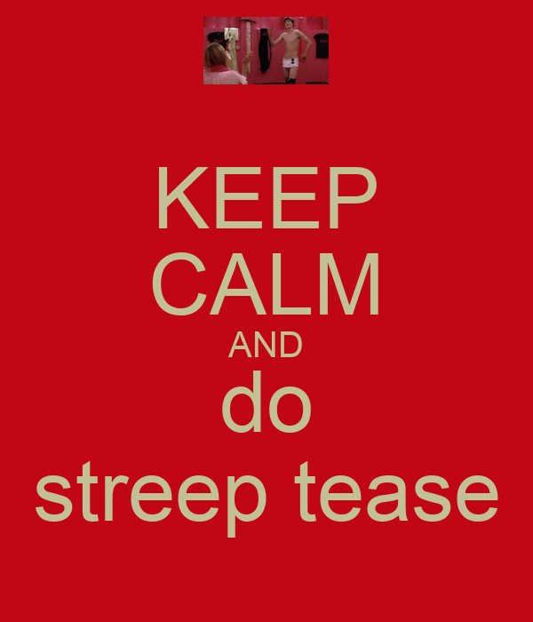 KEEP CALM AND do streep tease
