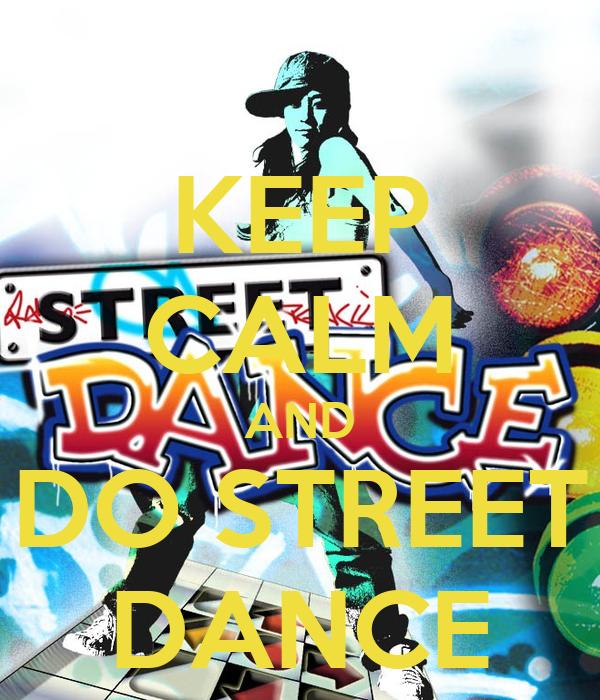KEEP CALM AND DO STREET DANCE