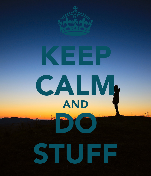 KEEP CALM AND DO STUFF